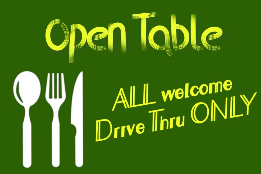 OPEN TABLE All Welcome, Drive through only